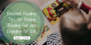Reluctant Reading Tips For Making Reading Fun And Engaging For Kids